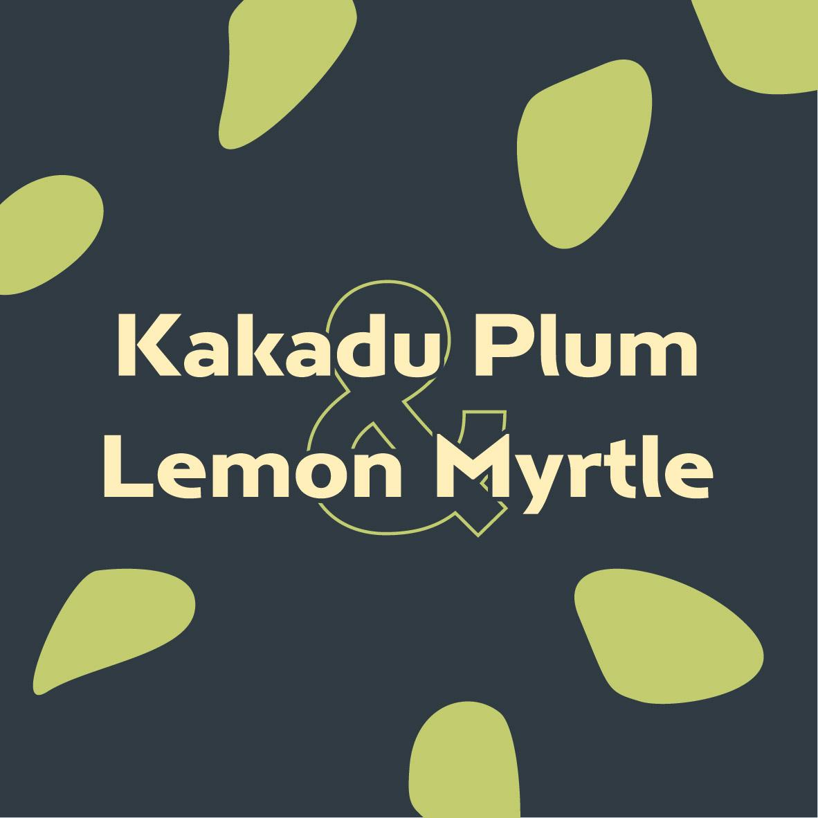 KAKADU PLUM & LEMON MYRTLE